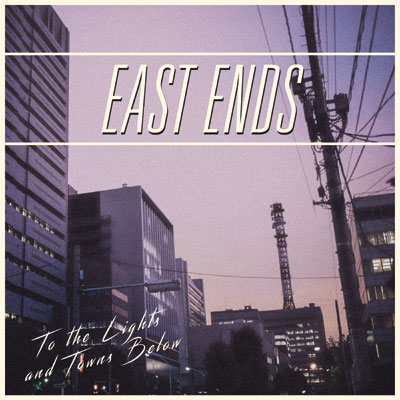 East Ends - East Ends - To the Lights and Towns Below
