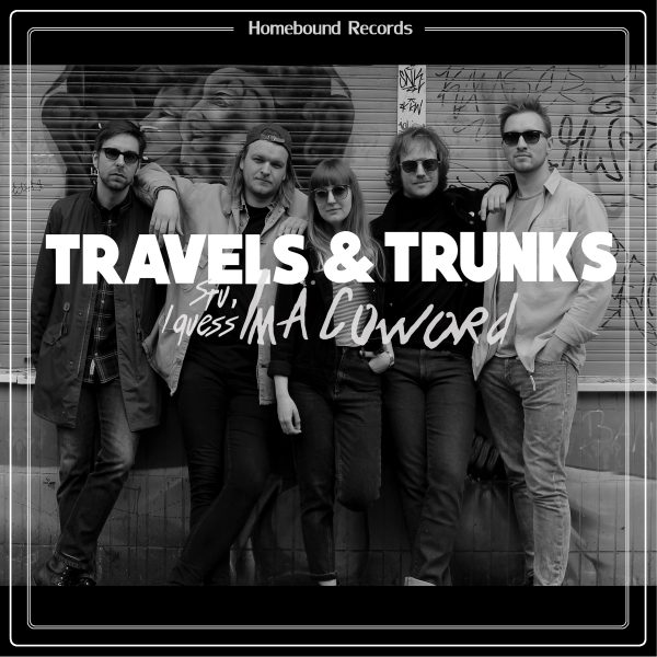 Travels & Trunks - (Stu, I Guess) I'm A Coward