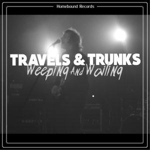 Travels & Trunks - Weeping And Wailing (Single)