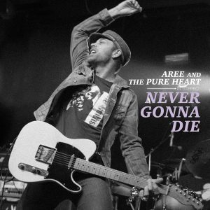 Aree and the Pure Heart - Never Gonna Die
