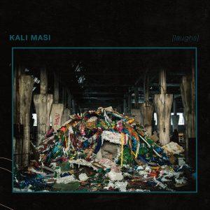 Kali Masi - [laughs]